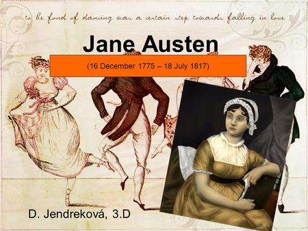 Jane Austen D. Jendreková, 3.D (16 December 1775 – 18 July 1817)