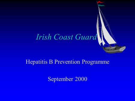 Irish Coast Guard Hepatitis B Prevention Programme September 2000.