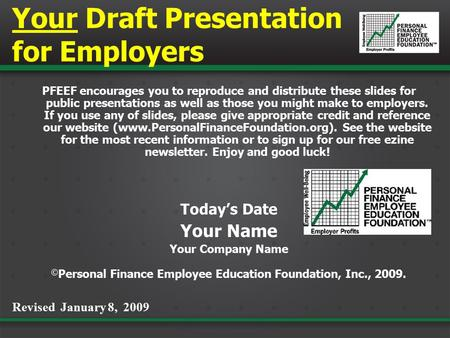 Your Draft Presentation for Employers PFEEF encourages you to reproduce and distribute these slides for public presentations as well as those you might.