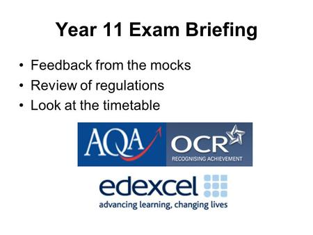 Year 11 Exam Briefing Feedback from the mocks Review of regulations Look at the timetable.