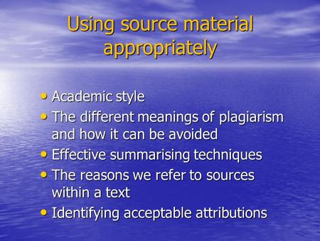 Using source material appropriately Academic style Academic style The different meanings of plagiarism and how it can be avoided The different meanings.