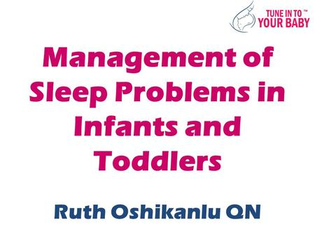 Management of Sleep Problems in Infants and Toddlers Ruth Oshikanlu QN.