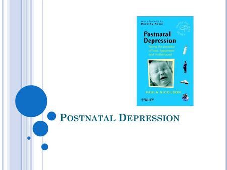 P OSTNATAL D EPRESSION. References * Mental Health Foundation (2002) Postnatal Depression Mental Health Information New Zealand (MHINZ) *Boath,E. & Henshaw,