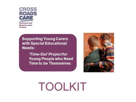 Supporting Young Carers with Special Educational Needs: 'Time-Out' Project for Young People who Need Time to be Themselves TOOLKIT.