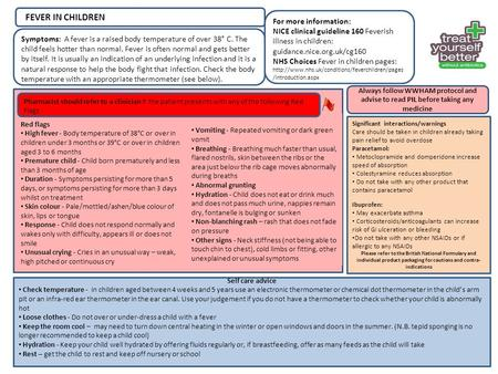 For more information: NICE clinical guideline 160 Feverish illness in children: guidance.nice.org.uk/cg160 NHS Choices Fever in children pages: