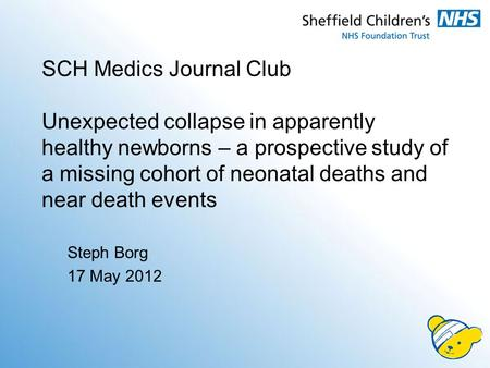 SCH Medics Journal Club Unexpected collapse in apparently healthy newborns – a prospective study of a missing cohort of neonatal deaths and near death.