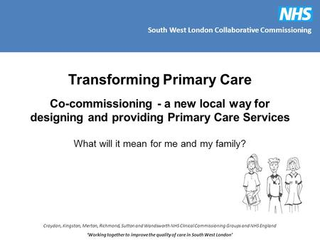 South West London Collaborative Commissioning Croydon, Kingston, Merton, Richmond, Sutton and Wandsworth NHS Clinical Commissioning Groups and NHS England.