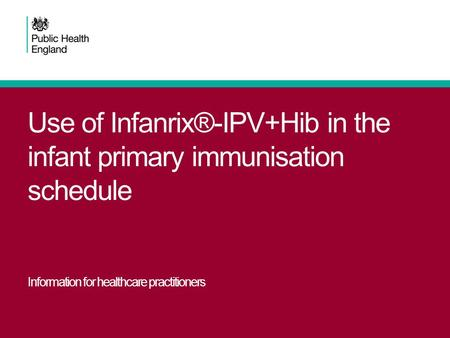 Use of Infanrix®-IPV+Hib in the infant primary immunisation schedule Information for healthcare practitioners.