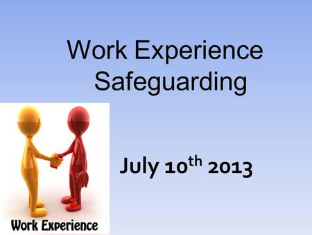 Work Experience Safeguarding July 10 th 2013. Property Safe  Don't keep your possessions out on display.  Make sure you have logged your mobile phone.