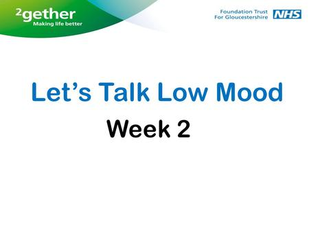 Week 2 Let's Talk Low Mood. Week 2 Feedback from last week and weekly tasks Behavioural activation diary Looking after yourself Sleep, exercise and diet.