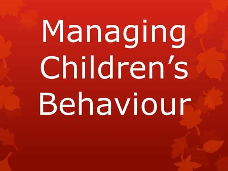 Managing Children's Behaviour. Objectives for this evening To enable parents to help their children by  Improving understanding of school behaviour policies.