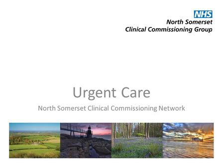 Urgent Care North Somerset Clinical Commissioning Network.