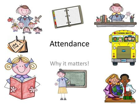 Attendance Why it matters!. Why is it important to have good attendance at school? You can access all your learning and homework You can stay on track.