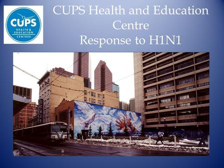 CUPS Health and Education Centre Response to H1N1.