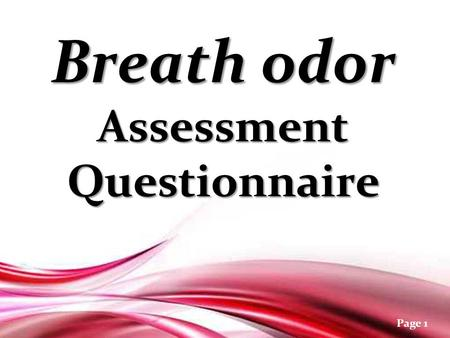 Free Powerpoint Templates Page 1 Breath odor Assessment Questionnaire Breath odor Assessment Questionnaire.