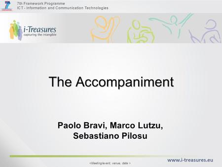 7th Framework Programme ICT - Information and Communication Technologies www.i-treasures.eu The Accompaniment Paolo Bravi, Marco Lutzu, Sebastiano Pilosu.