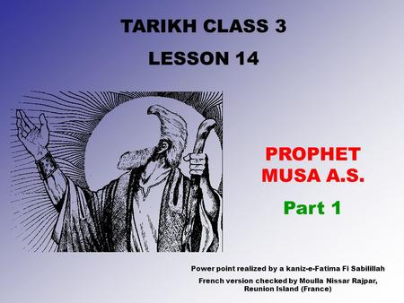 TARIKH CLASS 3 LESSON 14 PROPHET MUSA A.S. Part 1 Power point realized by a kaniz-e-Fatima Fi Sabilillah French version checked by Moulla Nissar Rajpar,