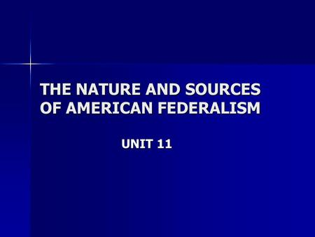 THE NATURE AND SOURCES <strong>OF</strong> AMERICAN FEDERALISM