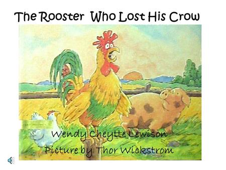 The Rooster Who Lost His Crow Wendy Cheytte Lewison Picture by Thor Wickstrom.