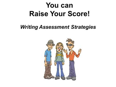 You can Raise Your Score! Writing Assessment Strategies.