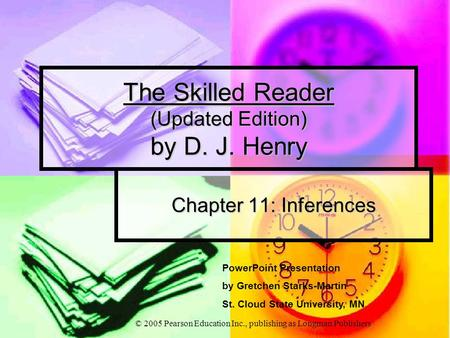 © 2005 Pearson Education Inc., publishing as Longman Publishers The Skilled Reader (Updated Edition) by D. J. Henry Chapter 11: Inferences PowerPoint Presentation.