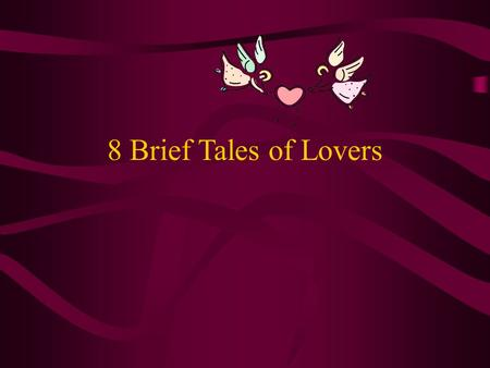 8 Brief Tales of Lovers. Pyramus & Thisbe Pyramus & Thisbe lived in Babylon so close together that the same wall was part of each house They grew to love.