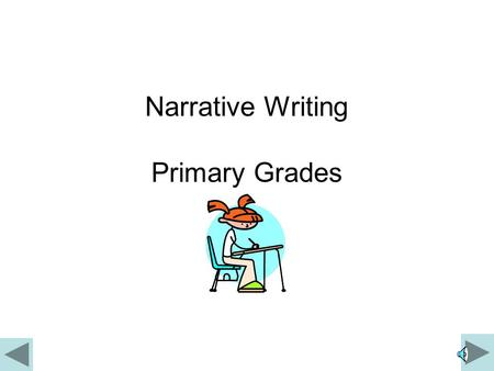 Narrative Writing Primary Grades Narrative When you are asked to write a short story, or asked to do some creative writing, you are doing what is called.