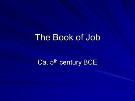 The Book of Job Ca. 5 th century BCE. Focus: A Profound Problem Why does God allow good people to suffer?  Why is there misfortune and unhappiness in.