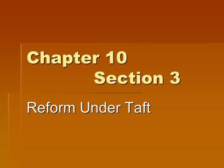 Chapter 10 Section 3 Reform Under Taft. Taft Takes Office  In 1908 President Roosevelt threw his support behind William Howard Taft his secretary of.