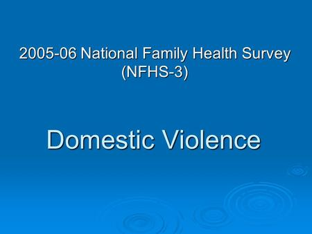 Domestic Violence 2005-06 National Family Health Survey (NFHS-3)