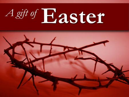 A gift of Easter. 40 days 40 nights 40 days and 40 nights Lent is a time to prepare for Easter – it represents the 40 days and nights when Jesus was tempted.