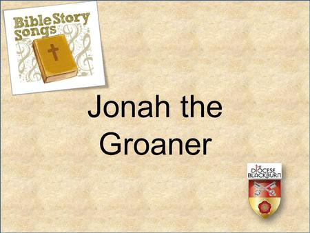 Jonah the Groaner.