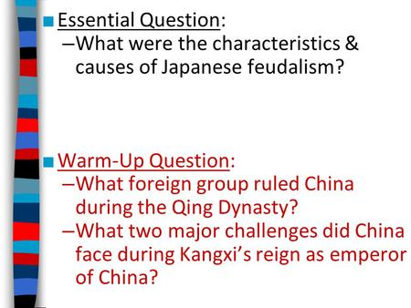 ■ Essential Question: – What were the characteristics & causes of Japanese feudalism? ■ Warm-Up Question: – What foreign group ruled China during the Qing.