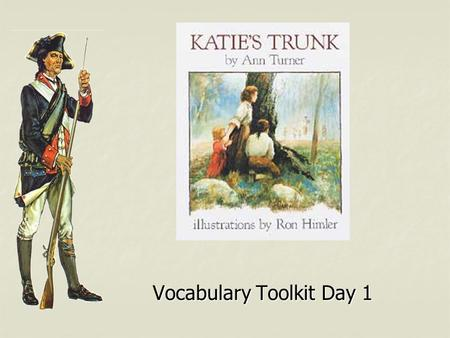 Vocabulary Toolkit Day 1. Katie's Trunk arming Sentence: The soldiers were arming themselves with weapons as they prepared for battle. Sentence: The soldiers.
