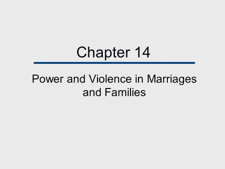 Chapter 14 Power and Violence in Marriages and Families.