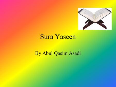 Sura Yaseen By Abul Qasim Asadi. Introduction Sura Yaseen is the 36 th sura of the holy Qur'an.This sura is the most important sura in the whole Qur'an.