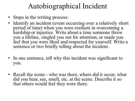 writing a narrative about an incident that changed me ppt video  autobiographical incident steps in the writing process identify an incident event occurring over a