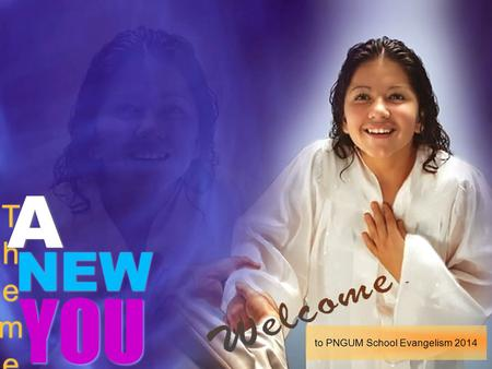 YOU NEW ThemeTheme ThemeTheme A A to PNGUM School Evangelism 2014.