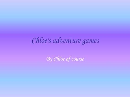 Chloe's adventure games By Chloe of course. Choose your character Dani harmer Tunip the vegimal.