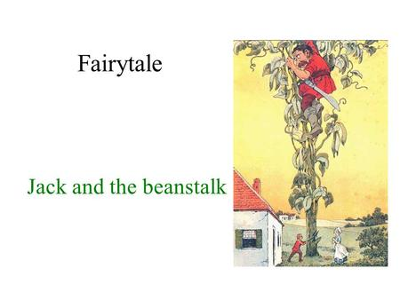 Fairytale Jack and the beanstalk. Once upon a time there was a boy named Jack. He lived with his mother. They were very poor. All they had was a cow.