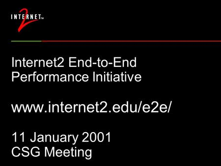 Internet2 End-to-End Performance Initiative www.internet2.edu/e2e/ 11 January 2001 CSG Meeting.