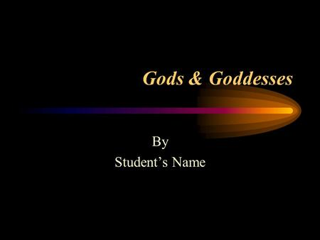 Gods & Goddesses By Student's Name. Gaia {jee'-uh} Terra Mater, Mother Earth The oldest of the goddesses She is the personification of the all-mother,