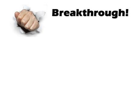 Breakthrough!Breakthrough!. Breakthrough! Acts 4 (The Message)…