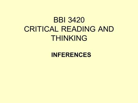 BBI 3420 CRITICAL READING AND THINKING INFERENCES.