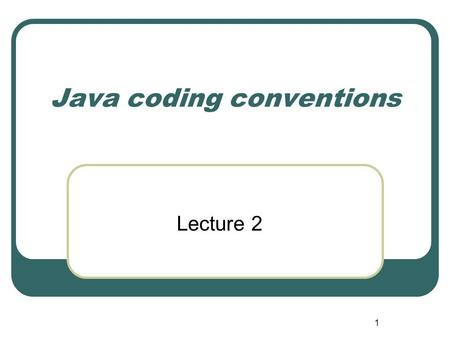 1 Java coding conventions Lecture 2. 2 Please read  Not only on assignment 1, but always. 80% of the lifetime.