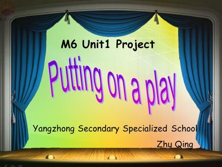 M6 Unit1 Project Yangzhong Secondary Specialized School Zhu Qing.