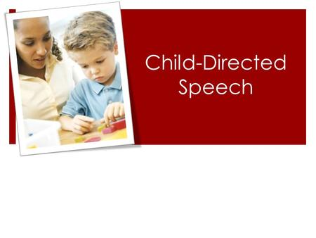 Child-Directed Speech. Learning Language from Adult Speech  The speech young children hear is the only source of information they have about the language.