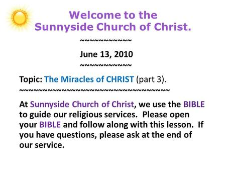 Welcome to the Sunnyside Church of Christ. ~~~~~~~~~~~ June 13, 2010 ~~~~~~~~~~~ Topic: The Miracles of CHRIST (part 3). ~~~~~~~~~~~~~~~~~~~~~~~~~~~~~~~~