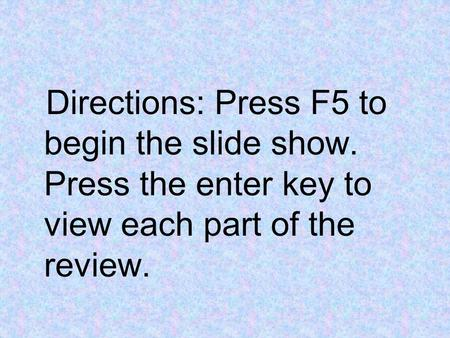 Directions: Press F5 to begin the slide show