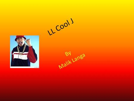 L L C o o l J By Malik Langa. Introduction Birth place: Brentwood, Long Island His name is James Todd Smith He's most famous for his music and acting.